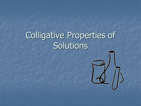 Colligative Properties of Solutions. Colligative Properties Colligative Property: A property that depends only upon the number of solute particles (),