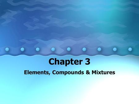 Chapter 3 Elements, Compounds & Mixtures. Mixtures Properties of Mixtures –All mixtures share certain properties! –mixture = combination of 2 or more.