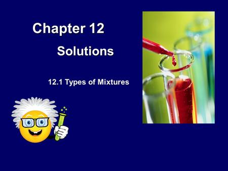 Chapter 12 Solutions 12.1 Types of Mixtures.