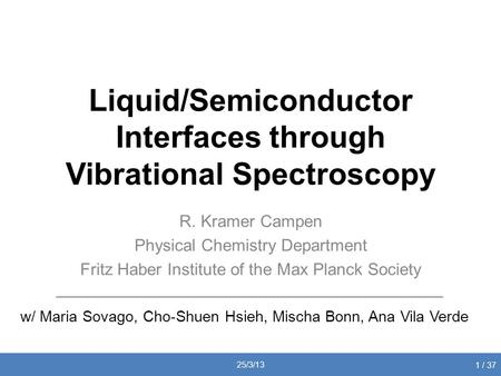 Liquid/Semiconductor Interfaces through Vibrational Spectroscopy R. Kramer Campen Physical Chemistry Department Fritz Haber Institute of the Max Planck.
