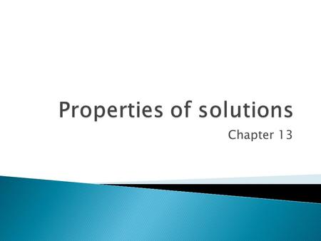 Chapter 13.  A solution forms when one substance disperses uniformly throughout another.  The reason substances dissolve is due to intermolecular forces.