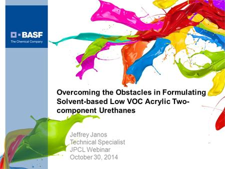 Overcoming the Obstacles in Formulating Solvent-based Low VOC Acrylic Two- component Urethanes Jeffrey Janos Technical Specialist JPCL Webinar October.