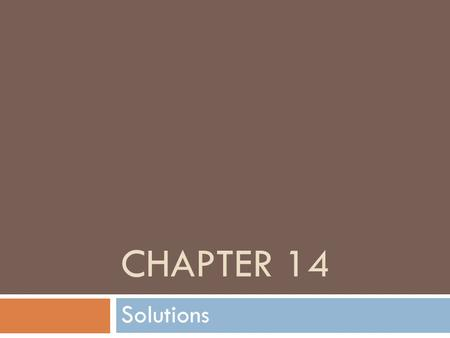 CHAPTER 14 Solutions. 14.1 WHAT ARE SOLUTIONS? Complete the graphic organizer: matter, substance, element, compound, mixture, homogeneous(solution),