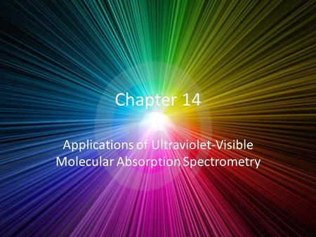 Chapter 14 Applications of Ultraviolet-Visible Molecular Absorption Spectrometry.