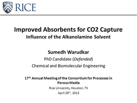 Improved Absorbents for CO2 Capture Influence of the Alkanolamine Solvent Sumedh Warudkar PhD Candidate (Defended) Chemical and Biomolecular Engineering.