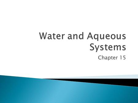 Chapter 15.  Water covers about three quarters of Earth's surface. All life forms that are known to exist are made mostly of water. You will learn about.