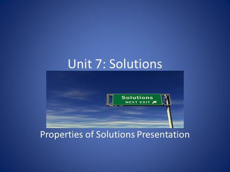 Unit 7: Solutions Properties of Solutions Presentation.