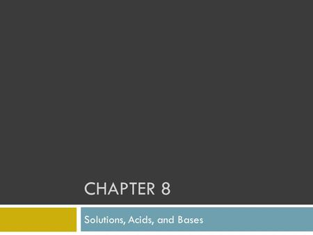 CHAPTER 8 Solutions, Acids, and Bases. 8.1 Formation of Solutions.