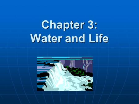 Chapter 3: Water and Life. Essential Knowledge 2.a.3 – Organisms must exchange matter with the environment to grow, reproduce, and maintain organization.