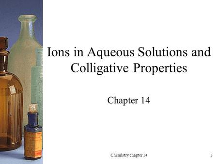 1 Ions in Aqueous Solutions and Colligative Properties Chapter 14 Chemistry chapter 14.