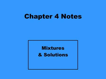 Chapter 4 Notes Mixtures & Solutions.