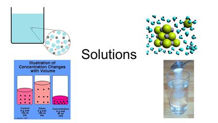 Solutions. 15.1 What Are Solutions? Solution- A homogeneous mixture: a solution has the same composition throughout the mixture. Solvent- does the dissolving.