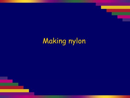 Making nylon. Nylon is a condensation polymer formed by combining a diamine with a dicarboxylic acid or diacyl chloride. We shall react diaminohexane,