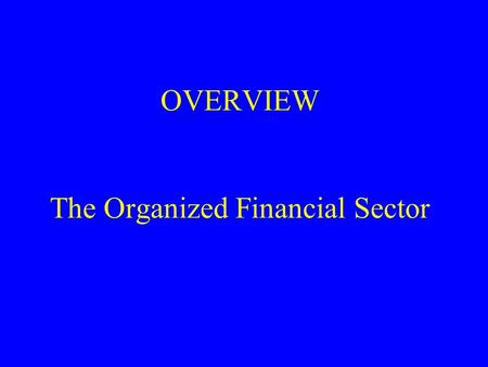 OVERVIEW The Organized Financial Sector. The Informal Sector Anawat Salaam: common in poppy growing Commodity credit Family and kinship groups: most common.