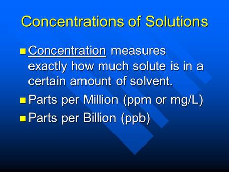 Concentrations of Solutions Concentration measures exactly how much solute is in a certain amount of solvent. Concentration measures exactly how much solute.