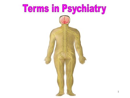 1 Terms in Psychiatry 2 Objectives After studying this chapter, you will be able to: Describe common mental disorders Define combining forms used in.