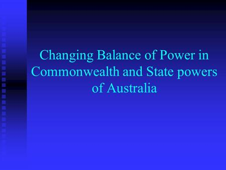 Changing Balance of Power in Commonwealth and State powers of Australia.
