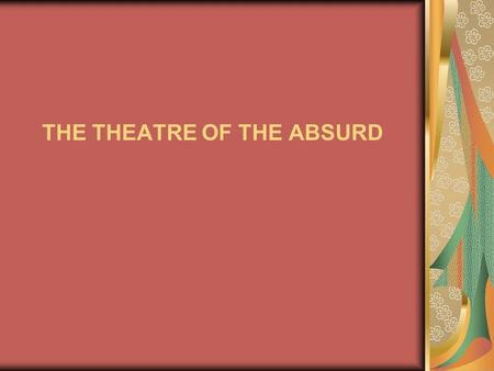 THE THEATRE OF THE ABSURD. Alfred Jarry: UBU ROI (1896) Avant-garde: 1920s &1930s 'Myth of Sisyphus' Martin Esslin: works 1950s & 1960s Conventions.