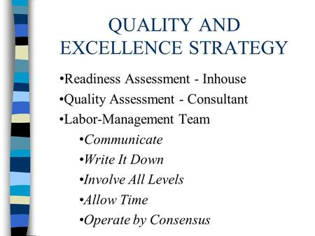 QUALITY AND EXCELLENCE STRATEGY Readiness Assessment - Inhouse Quality Assessment - Consultant Labor-Management Team Communicate Write It Down Involve.