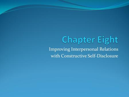 Improving Interpersonal Relations with Constructive Self-Disclosure.