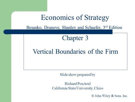 Economics of Strategy Slide show prepared by Richard PonArul California State University, Chico  John Wiley  Sons, Inc. Chapter 3 Vertical Boundaries.