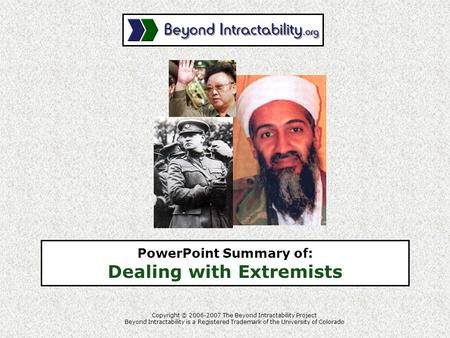 Copyright © 2006-2007 The Beyond Intractability Project Beyond Intractability is a Registered Trademark of the University of Colorado PowerPoint Summary.