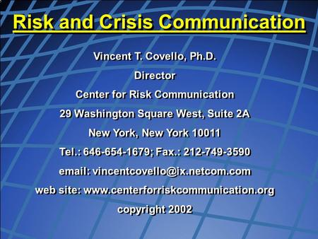 1 Vincent T. Covello, Ph.D. Director Center for Risk Communication 29 Washington Square West, Suite 2A New York, New York 10011 Tel.: 646-654-1679; Fax.: