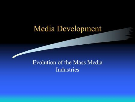 Media Development Evolution of the Mass Media Industries.