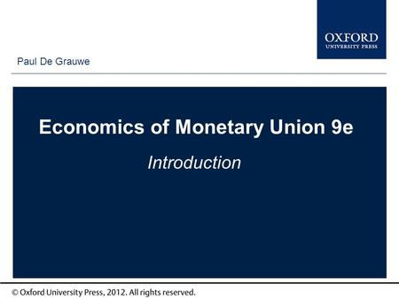 Type author names here Economics of Monetary Union 9e Introduction Paul De Grauwe.