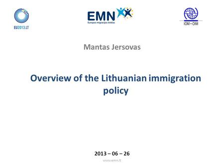 Www.emn.lt Mantas Jersovas Overview of the Lithuanian immigration policy 2013 – 06 – 26.