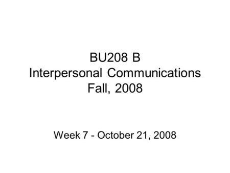BU208 B Interpersonal Communications Fall, 2008