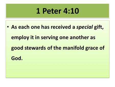 1 Peter 4:10 As each one has received a special gift, employ it in serving one another as good stewards of the manifold grace of God.