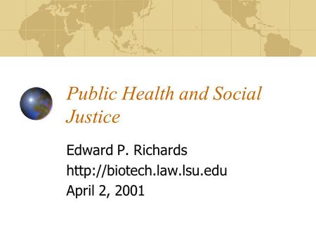 Public Health and Social Justice Edward P. Richards  April 2, 2001.