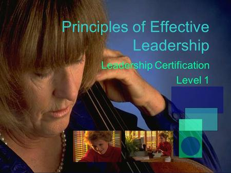 Principles of Effective Leadership Leadership Certification Level 1.