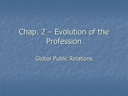 Chap. 2 – Evolution of the Profession Global Public Relations.