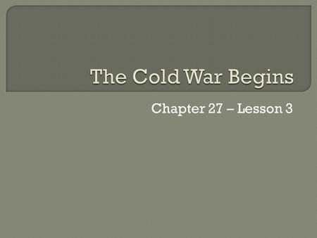 Chapter 27 – Lesson 3.  U.S. fears that Soviet goal is world domination under Communism  Soviet Union opposes UN peace keeping efforts  Western Nations.