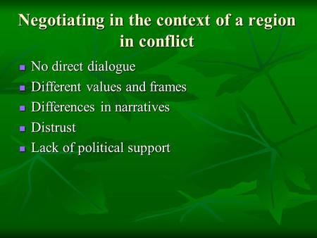Negotiating in the context of a region in conflict No direct dialogue No direct dialogue Different values and frames Different values and frames Differences.