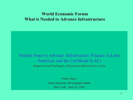 1 World Economic Forum What is Needed to Advance Infrastructure Needed Steps to Advance Infrastructure Finance in Latin American and the Caribbean (LAC)