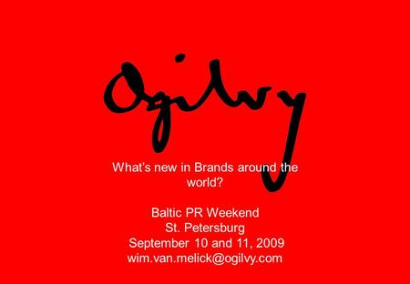 What's new in Brands around the world? Baltic PR Weekend St. Petersburg September 10 and 11, 2009