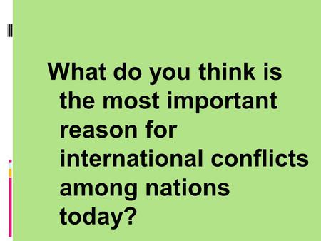 What do you think is the most important reason for international conflicts among nations today?