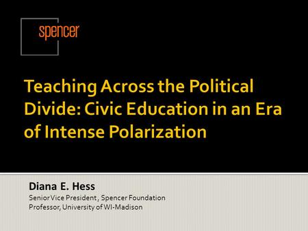 Diana E. Hess Senior Vice President, Spencer Foundation Professor, University of WI-Madison.