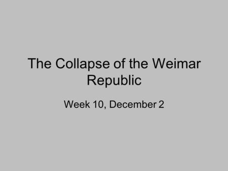 The Collapse of the Weimar Republic Week 10, December 2.