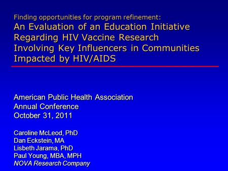 Finding opportunities for program refinement: An Evaluation of an Education Initiative Regarding HIV Vaccine Research Involving Key Influencers in Communities.