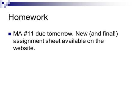 Homework MA #11 due tomorrow. New (and final!) assignment sheet available on the website.