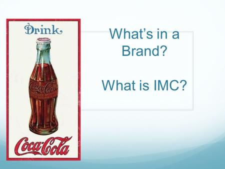 What's in a Brand? What is IMC?. Brand vs. Products A product is anything we can offer to a market for attention, acquisition, use or consumption that.
