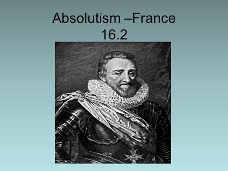 Absolutism –France 16.2. 1-4 are matching, #5 fill-in the blank 1.Chief minister for Louis XIII who made the royal government stronger. 2.Absolute ruler.