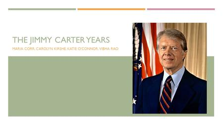 THE JIMMY CARTER YEARS MARIA CORR, CAROLYN KIRSHE, KATIE O'CONNOR, VIBHA RAO.