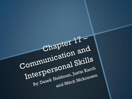 Chapter 17 – Communication and Interpersonal Skills By: Derek Heldman, Justin Karch and Mitch Mckceown.
