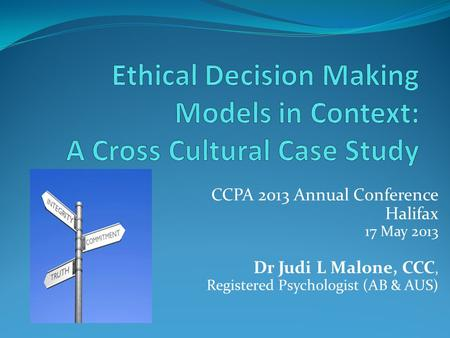 CCPA 2013 Annual Conference Halifax 17 May 2013 Dr Judi L Malone, CCC, Registered Psychologist (AB & AUS)