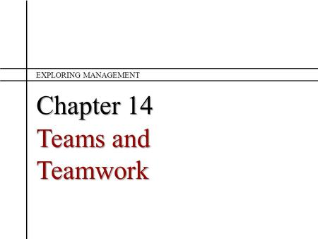 Exploring Management Chapter 14 Teams and Teamwork.